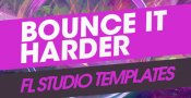 Bounce It Harder - FL Studio Templates
