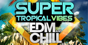 Super Tropical Vibes - EDM And Chill