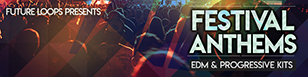 Festival Anthems - EDM And Progressive Kits