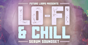 Lo-Fi & Chill - Serum Soundset