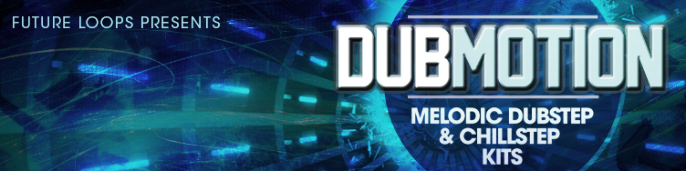 Dubmotion - Melodic Dubstep & Chillstep Kits