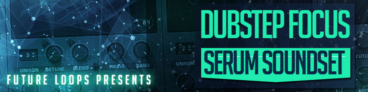 Dubstep Focus - Serum Soundset