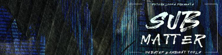 Sub Matter - Dubstep & Ambient Tools