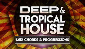 Deep And Tropical House - MIDI Chords And Progressions