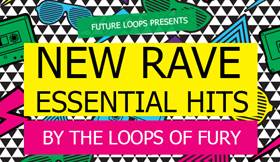 New Rave Essential Hits - By The Loops Of Fury