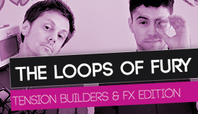 The Loops Of Fury - Tension Builders And FX Edition