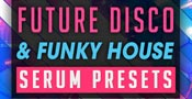 Future Disco & Funky House - Serum Presets